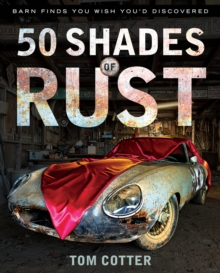 50 Shades of Rust : Barn Finds You Wish You'd Discovered, Hardback Book