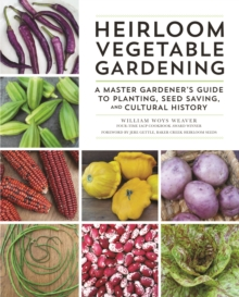 Heirloom Vegetable Gardening : A Master Gardener's Guide to Planting, Seed Saving, and Cultural History, Hardback Book