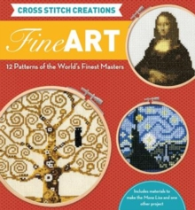 Cross Stitch Creations: Fine Art : 12 Patterns from the World's Finest Masterpieces, Kit Book