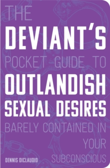 The Deviant's Pocket Guide to the Outlandish Sexual Desires Barely Contained in Your Subconscious, Paperback / softback Book