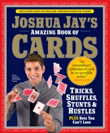 Joshua Jay's Amazing Book of Cards : Tricks, Shuffles, Games and Hustles, Mixed media product Book