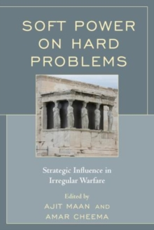 Soft Power on Hard Problems : Strategic Influence in Irregular Warfare, Paperback / softback Book