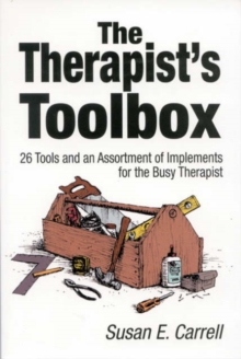 The Therapist's Toolbox : 26 Tools and an Assortment of Implements for the Busy Therapist, Paperback Book
