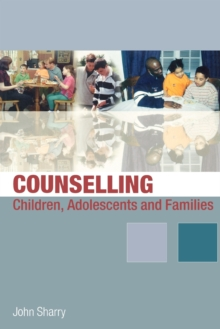 Counselling Children, Adolescents and Families : A Strengths-based Approach, Paperback Book