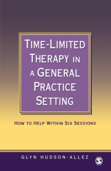 Time-limited Therapy in a General Practice Setting : How to Help within Six Sessions, Paperback Book
