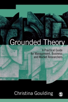Grounded Theory : A Practical Guide for Management, Business and Market Researchers, Paperback Book