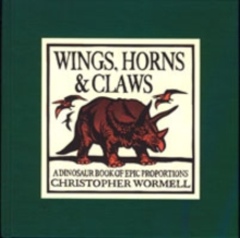Wings, Horns and Claws : A Dinosaur Book of Epic Proportions, Hardback Book