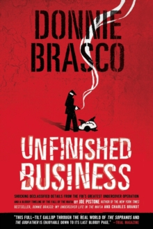 Donnie Brasco: Unfinished Business : Shocking Declassified Details from the FBI's Greatest Undercover Operation and a Bloody Timeline of the Fall of the Mafia (paperback), Paperback Book