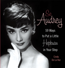 So Audrey : 59 Ways to Put a Little Hepburn in Your Step, Hardback Book