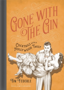 Gone with the Gin : Cocktails with a Hollywood Twist, Hardback Book