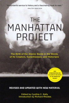 The Manhattan Project (Revised) : The Birth of the Atomic Bomb in the Words of Its Creators, Eyewitnesses, and Historians, Paperback / softback Book