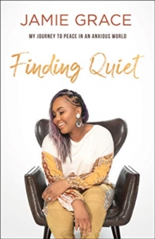 Finding Quiet : My Journey to Peace in an Anxious World, Hardback Book