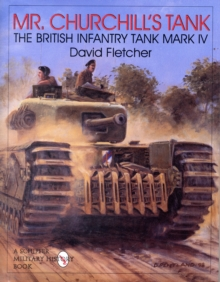 Mr. Churchill's Tank : The British Infantry Tank Mark IV, Hardback Book