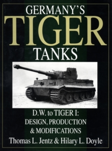 Germany's Tiger Tanks D.W. to Tiger I : Design, Production & Modifications, Hardback Book