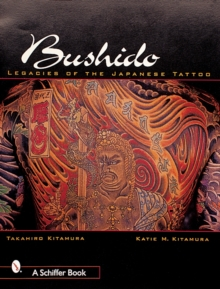 Bushido : Legacies of the Japanese Tattoo, Paperback Book