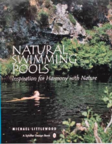 Natural Swimming Pools: Inspiration for Harmony with Nature, Hardback Book