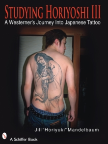 Studying Horiyoshi III : A Westerner's Journey into Japanese Tattoo No. 3, Paperback Book