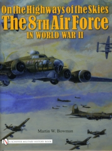 On the Highways of the Skies : The 8th Air Force in World War II, Hardback Book