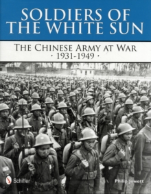 Soldiers of the White Sun: The Chinese Army at War 1931-1949