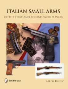 Italian Small Arms of the First and Second World Wars, Hardback Book
