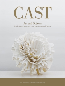 Cast: Art and Objects Made Using Humanity's Most Transformational Process, Hardback Book