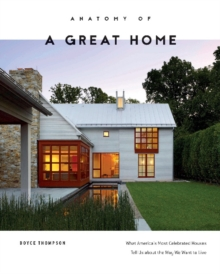 Anatomy of a Great Home: What America's Most Celebrated Houses Tell Us about the Way We Live, Hardback Book