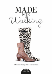Made for Walking : A Modest History of the Fashion Boot, Paperback / softback Book