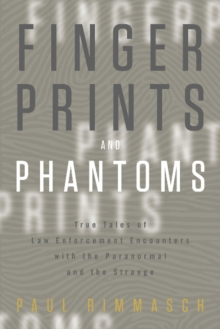 Fingerprints and Phantoms : True Tales of Law Enforcement Encounters with the Paranormal and the Strange, Paperback / softback Book