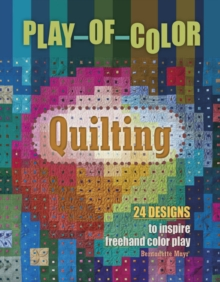 Play-of-Color Quilting : 24 Designs to Inspire Freehand Color Play, Hardback Book