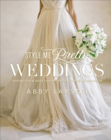 Style Me Pretty Weddings, Hardback Book