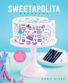 The Sweetapolita Bakebook : 75 Fanciful Cakes, Cookies & More to Make & Decorate, Paperback / softback Book