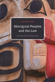 Aboriginal Peoples and the Law : A Critical Introduction, Paperback / softback Book