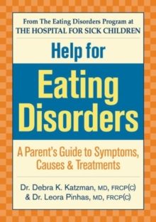 Help for Eating Disorders : A Parents' Guide to Symptoms, Causes and Treatments, Paperback / softback Book