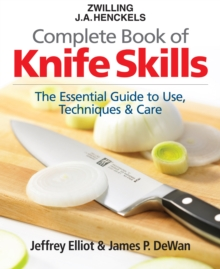 Zwilling J.A. Henkels Complete Book of Knife Skills : The Essential Guide to Use, Techniques & Care, Hardback Book