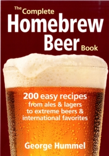 The Complete Homebrew Beer Book : 200 Easy Recipes, from Ales & Lagers to Extreme Beers & International Favourites, Paperback Book
