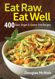 Eat Raw, Eat Well : 400 Raw, Vegan & Gluten-Free Recipes, Paperback Book