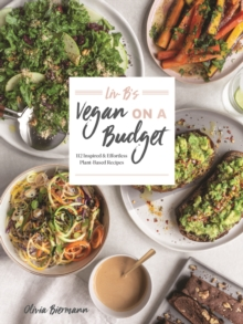 LIV B's Vegan on a Budget : 112 Inspired and Effortless Plant-Based Recipes, Paperback / softback Book