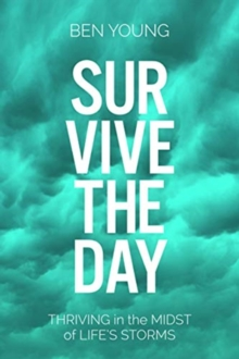 Survive the Day : Thriving in the Midst of Life's Storms, Hardback Book
