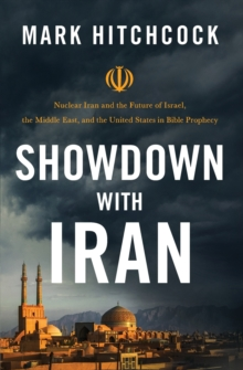 Showdown with Iran : Nuclear Iran and the Future of Israel, the Middle East, and the United States in Bible Prophecy, Paperback / softback Book
