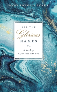 All the Glorious Names : A 40-Day Experience with God, Hardback Book