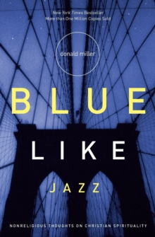 Blue Like Jazz : Nonreligious Thoughts on Christian Spirituality, Paperback Book