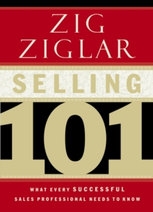 Selling 101 : What Every Successful Sales Professional Needs to Know, Hardback Book