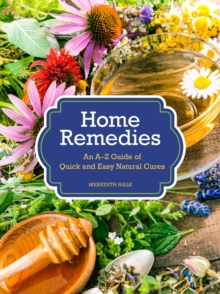 Home Remedies : An A-Z Guide of Quick And Easy Natural Cures, Hardback Book