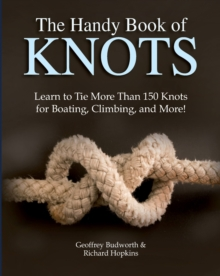 The Handy Book of Knots : Learn to Tie More Than 150 Knots for Boating, Climbing, and More!, Paperback / softback Book