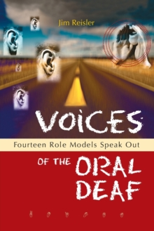 Voices of the Oral Deaf : Fifteen Role Models Speak Out