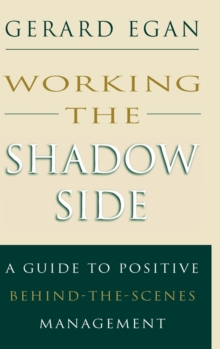 Working the Shadow Side : A Guide to Positive Behind-the-Scenes Management, Hardback Book