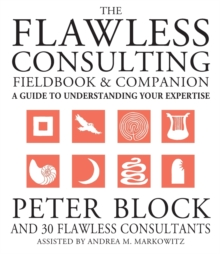 The Flawless Consulting Fieldbook and Companion : A Guide to Understanding Your Expertise, Paperback Book