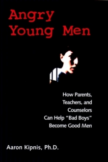 "Angry Young Men : How Parents, Teachers, and Counselors Can Help ""Bad Boys"" Become Good Men, Paperback Book"