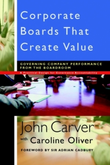Corporate Boards That Create Value : Governing Company Performance from the Boardroom, Hardback Book