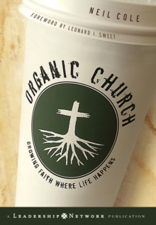 Organic Church : Growing Faith Where Life Happens, Hardback Book